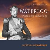 Waterloo - Napoleons Niederlage (Ungekürzt)