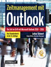 Zeitmanagement mit Outlook - Die Zeit im Griff mit Microsoft Outlook 2010–2016 Strategien, Tipps und Techniken