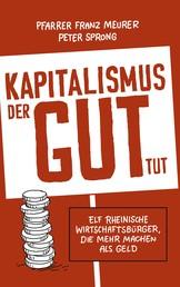 Kapitalismus, der gut tut - Elf rheinische Wirtschaftsbürger, die mehr machen als Geld