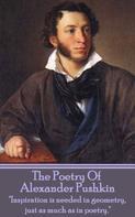 Alexander Pushkin: The Poetry Of Alexander Sergeyevich Pushkin
