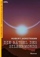 Hubert Horstmann: DIE RÄTSEL DES SILBERMONDS