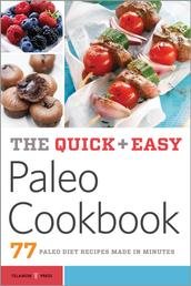 The Quick & Easy Paleo Cookbook - 77 Paleo Diet Recipes Made in Minutes