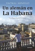 Thomas Ahnfeld: Un alemán en La Habana - Ein Deutscher in Havanna