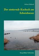 Adrian Edeland: Der stotternde Kuckuck am Schwielowsee