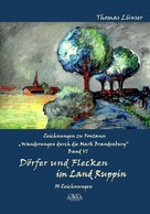 Thomas Lünser: Zeichnungen zu Fontanes »Wanderungen durch die Mark Brandenburg« – Band VI