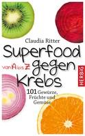 Claudia Ritter: Superfood von A bis Z gegen Krebs