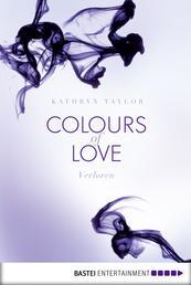 Colours of Love - Verloren - Roman