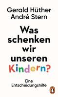 Gerald Hüther: Was schenken wir unseren Kindern?