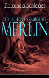 Geschichte des Zauberers Merlin - Aufregende Geschichte der bekanntesten mythischen Zauberer