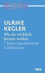 Wo sie wirklich lernen wollen - 7 Jahre Jugendschule Schlänitzsee