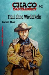Chaco #42: Trail ohne Wiederkehr - Cassiopeiapress Western
