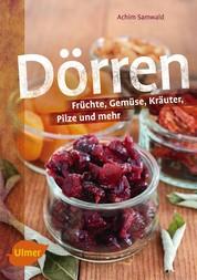 Dörren - Früchte, Gemüse, Kräuter, Pilze und mehr