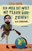 Sacha Brohm: Ich will die Welt mit Terror überziehen! Oder Schokolade ★★