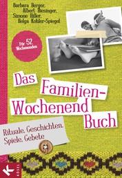 Das Familien-Wochenendbuch - Rituale, Geschichten, Spiele, Gebete. Für 52 Wochenenden