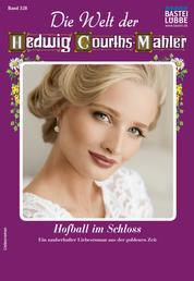 Die Welt der Hedwig Courths-Mahler 528 - Liebesroman - Hofball im Schloss