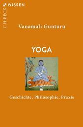 Yoga - Geschichte, Philosophie, Praxis