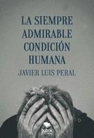 Javier Luis Peral: La siempre admirable condición humana