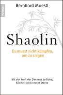 Bernhard Moestl: Shaolin - Du musst nicht kämpfen, um zu siegen! ★★★★★