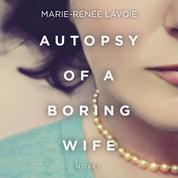 Autopsy of a Boring Wife (Unabridged)