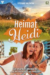 Heimat-Heidi 62 – Heimatroman - Ein starker Verdacht