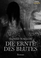 Alfred Wallon: DIE ERNTE DES BLUTES
