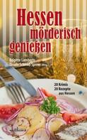 Ursula Schmid-Speer: Hessen mörderisch genießen: 20 Krimis und 20 Rezepte aus Hessen