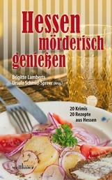 Hessen mörderisch genießen: 20 Krimis und 20 Rezepte aus Hessen
