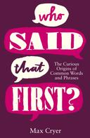Max Cryer: Who Said That First?