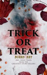 TRICK OR TREAT Boxed Set: 200+ Eerie Tales from the Greatest Storytellers - Horror Classics, Mysterious Cases, Gothic Novels, Monster Tales & Supernatural Stories: Sweeney Todd, The Murders in the Rue Morgue, Frankenstein, The Vampire, Dracula, Sleepy Hollow, From Beyond…