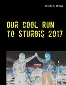 Lothar R. Schulz: Our Cool Run to Sturgis 2017