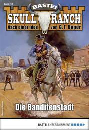 Skull-Ranch 12 - Western - Die Banditenstadt