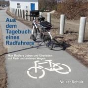 Aus dem Tagebuch eines Radfahrers - Max Radlers Leben und Überleben auf Rad- und anderen Wegen