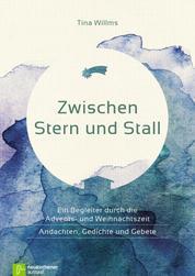 Zwischen Stern und Stall - Ein Begleiter durch die Advents- und Weihnachtszeit - Andachten, Gedichte und Gebete