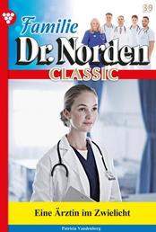 Familie Dr. Norden Classic 39 – Arztroman - Eine Ärztin im Zwielicht