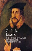 G. P. R. James: The Huguenot: A Tale of the French Protestants I-III