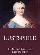 Luise Adelgunde Gottsched: Lustspiele