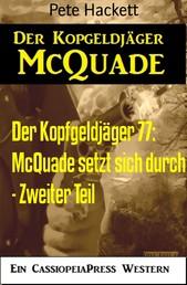Der Kopfgeldjäger 77: McQuade setzt sich durch - Zweiter Teil - Ein McQuade Western bei Cassiopeiapress
