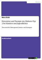 Mara Klahr: Prävention und Therapie des Diabetes Typ 2 bei Kindern und Jugendlichen