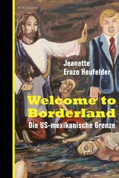Welcome to Borderland - Die US-mexikanische Grenze
