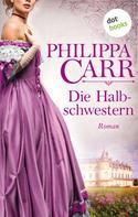 Philippa Carr: Die Halbschwestern: Die Töchter Englands - Band 7 ★★★★★