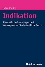 Indikation - Theoretische Grundlagen und Konsequenzen für die ärztliche Praxis