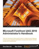 Erez Ben-Ari: Microsoft Forefront UAG 2010 Administrator's Handbook