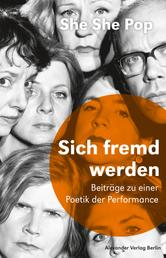 She She Pop – Sich fremd werden - Drei Beiträge zu einer Poetik der Performance. Saarbrücker Poetikdozentur für Dramatik