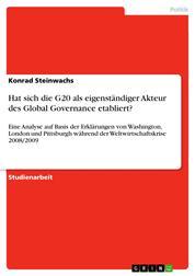 Hat sich die G20 als eigenständiger Akteur des Global Governance etabliert? - Eine Analyse auf Basis der Erklärungen von Washington, London und Pittsburgh während der Weltwirtschaftskrise 2008/2009