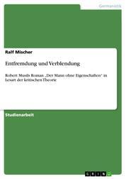 """Entfremdung und Verblendung - Robert Musils Roman """"Der Mann ohne Eigenschaften"""" in Lesart der kritischen Theorie"""