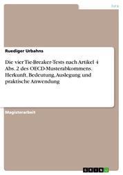 Die vier Tie-Breaker-Tests nach Artikel 4 Abs. 2 des OECD-Musterabkommens. Herkunft, Bedeutung, Auslegung und praktische Anwendung