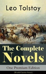 The Complete Novels of Leo Tolstoy in One Premium Edition (World Classics Series) - Anna Karenina, War and Peace, Resurrection, Childhood, Boyhood, Youth, The Cossacks, The Death of Ivan Ilyich... (Including Biographies of the Author)