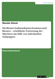 Die Bremer Stadtmusikanten kommen nach Bremen – schriftliche Fortsetzung des Märchens mit Hilfe von individuellen Stabpuppen
