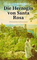 Eufemia von Adlersfeld-Ballestrem: Die Herzogin von Santa Rosa (Historischer Liebesroman)