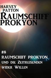 Raumschiff Prokyon und die Zeitreisenden wider Willen: Raumschiff Prokyon #8